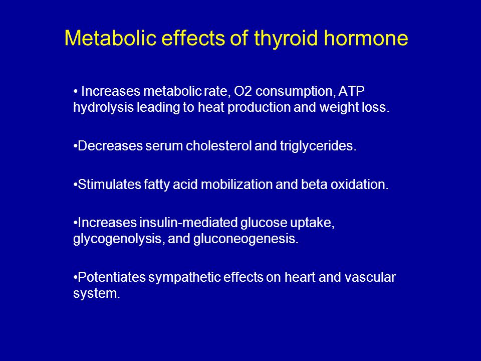 Metabolic effects of thyroid hormone Increases metabolic rate, O2 consumption, ATP hydrolysis leading to heat production and weight loss.