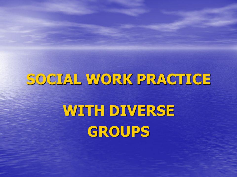 SOCIAL WORK PRACTICE WITH DIVERSE GROUPS