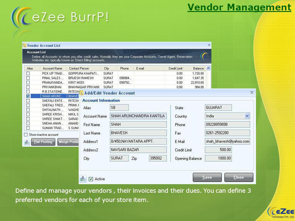 Vendor Management Define and manage your vendors, their invoices and their dues.