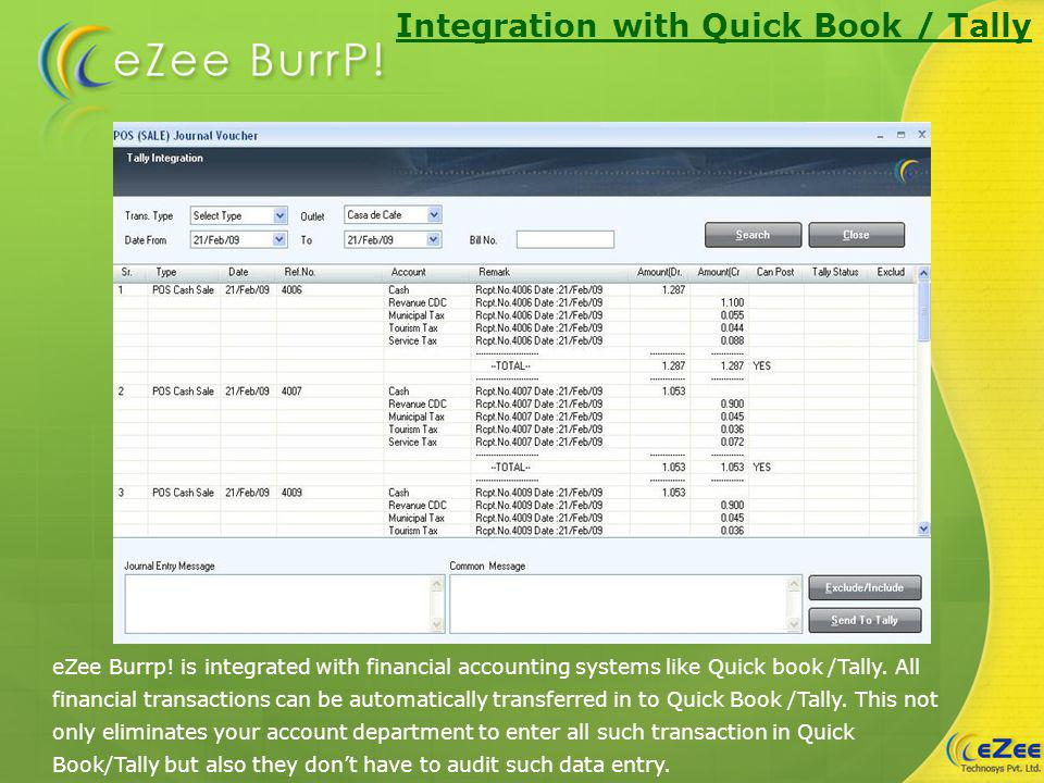 Integration with Quick Book / Tally eZee Burrp! is integrated with financial accounting systems like Quick book /Tally. All financial transactions can