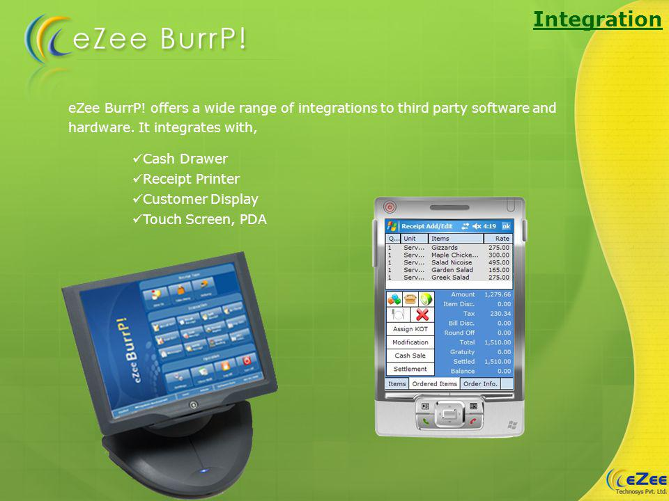 eZee BurrP! offers a wide range of integrations to third party software and hardware. It integrates with, Integration Cash Drawer Receipt Printer Cust