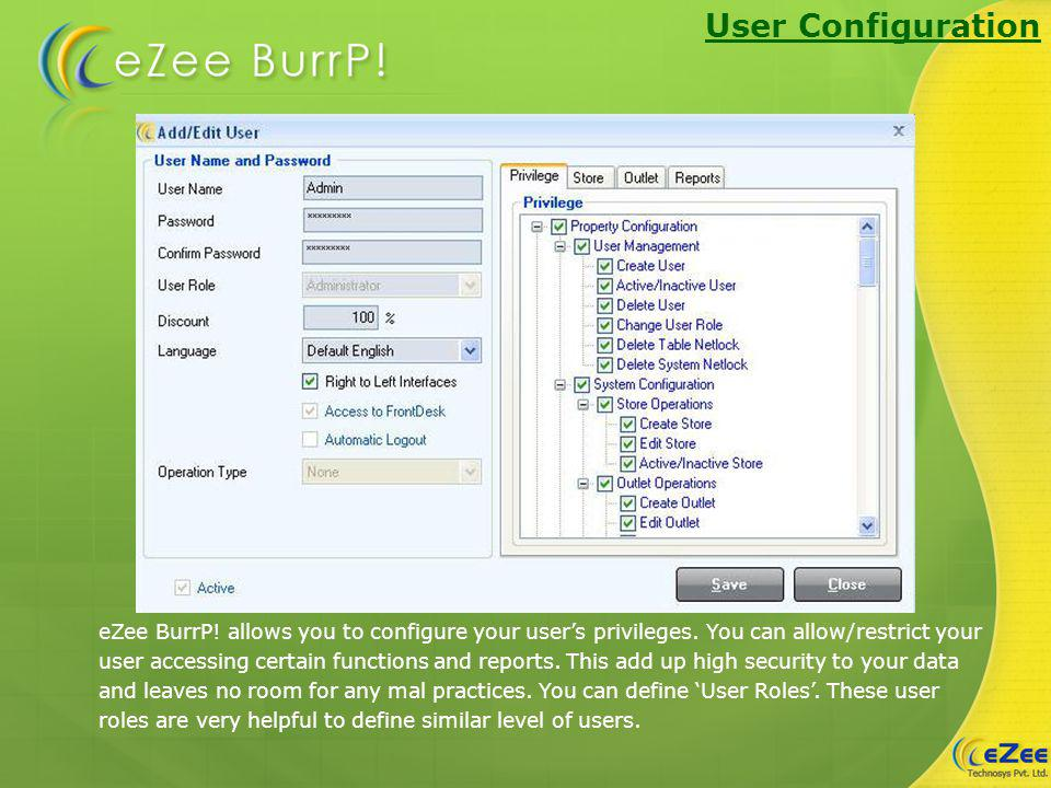 User Configuration eZee BurrP! allows you to configure your users privileges. You can allow/restrict your user accessing certain functions and reports