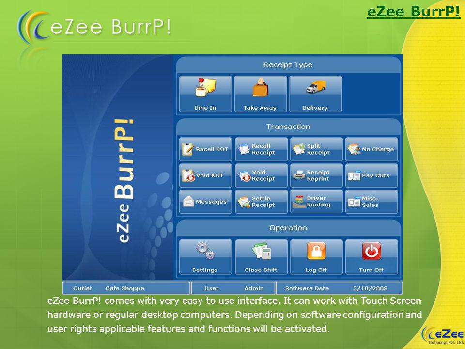 eZee BurrP! eZee BurrP! comes with very easy to use interface. It can work with Touch Screen hardware or regular desktop computers. Depending on softw