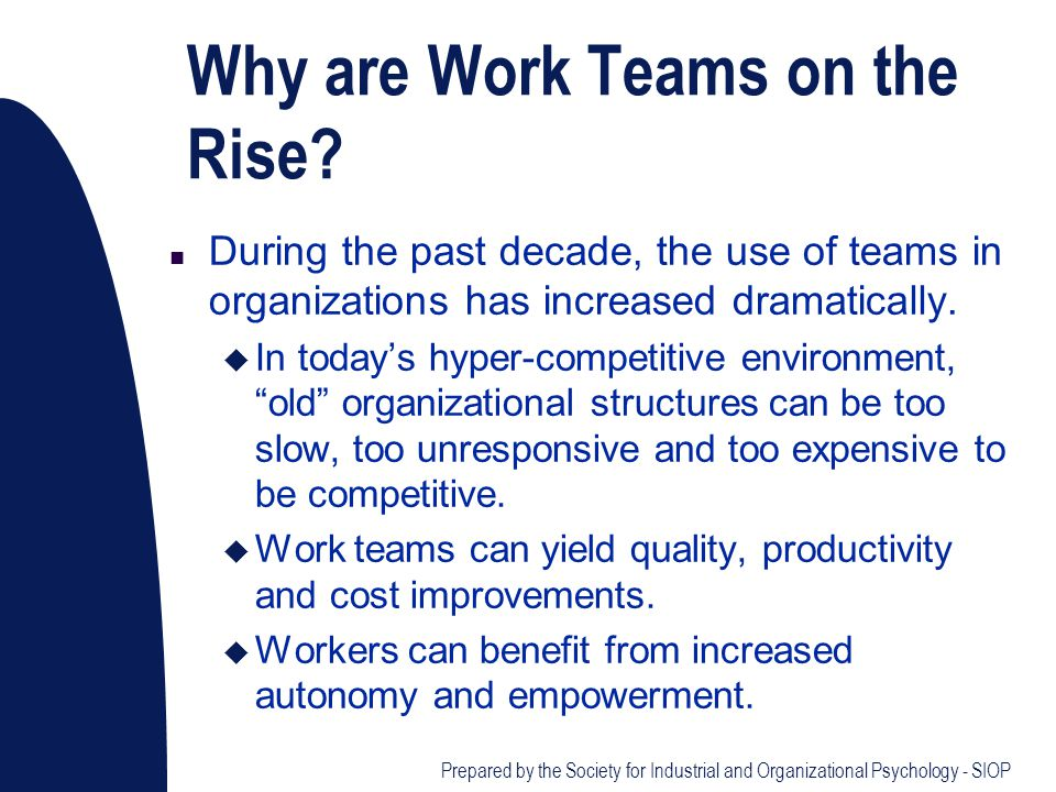 Why are Work Teams on the Rise? n During the past decade, the use of teams in organizations has increased dramatically. u In todays hyper-competitive