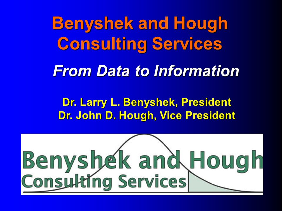 Benyshek and Hough Consulting Services From Data to Information Dr.