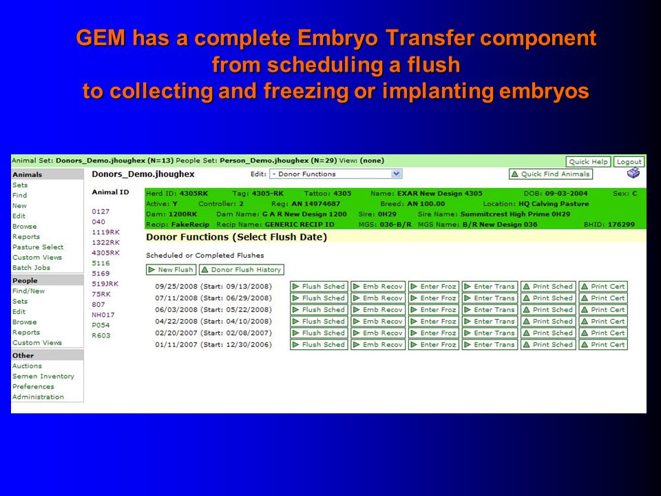 GEM has a complete Embryo Transfer component from scheduling a flush to collecting and freezing or implanting embryos