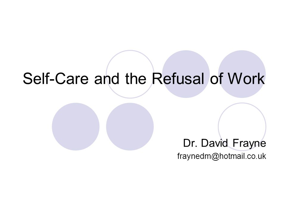 Self-Care and the Refusal of Work Dr. David Frayne fraynedm@hotmail.co.uk