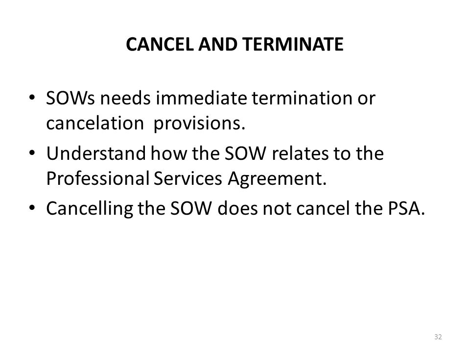 CANCEL AND TERMINATE SOWs needs immediate termination or cancelation provisions. Understand how the SOW relates to the Professional Services Agreement