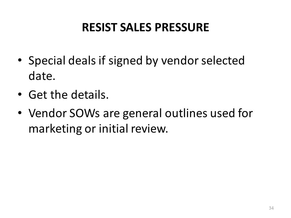 RESIST SALES PRESSURE Special deals if signed by vendor selected date. Get the details. Vendor SOWs are general outlines used for marketing or initial