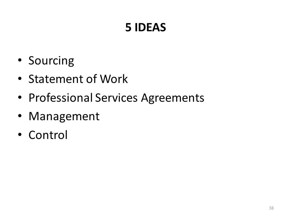 5 IDEAS Sourcing Statement of Work Professional Services Agreements Management Control 38