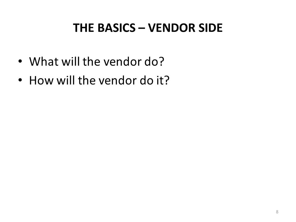 THE BASICS – VENDOR SIDE What will the vendor do? How will the vendor do it? 8
