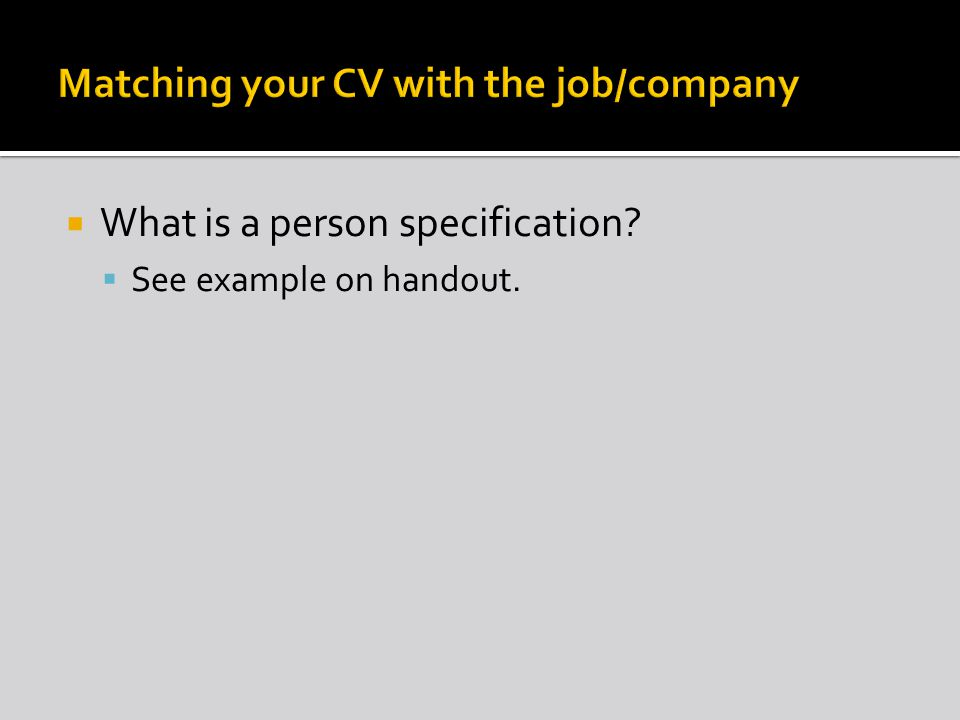 It is not one size fits all, you need to tailor your CV to each position you apply for.