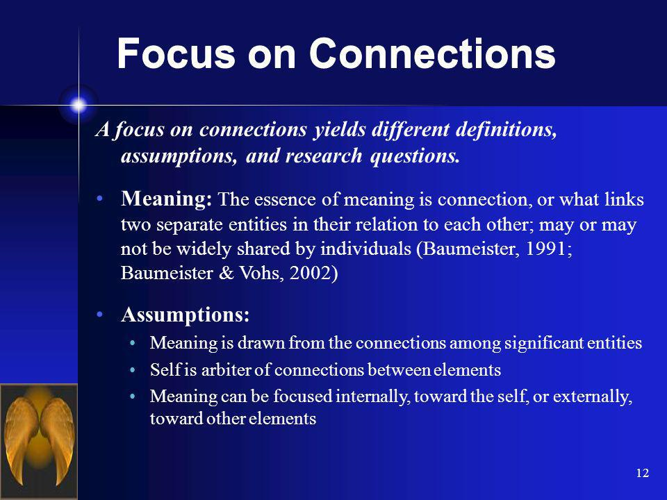 12 A focus on connections yields different definitions, assumptions, and research questions.