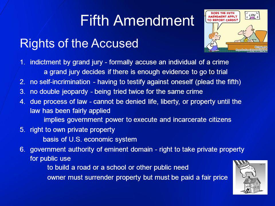 Fifth Amendment Rights of the Accused 1.indictment by grand jury - formally accuse an individual of a crime a grand jury decides if there is enough ev