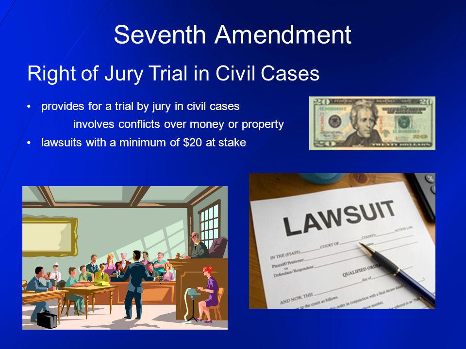 Seventh Amendment Right of Jury Trial in Civil Cases provides for a trial by jury in civil cases involves conflicts over money or property lawsuits wi