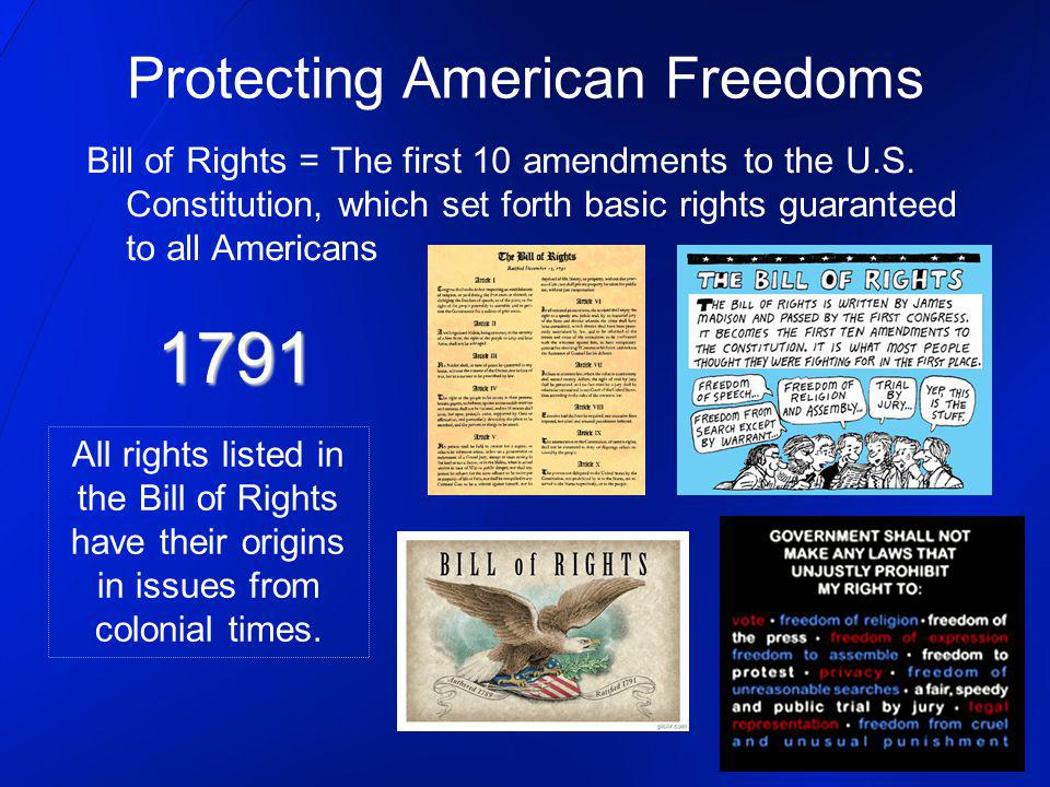 Protecting American Freedoms Bill of Rights = The first 10 amendments to the U.S. Constitution, which set forth basic rights guaranteed to all America