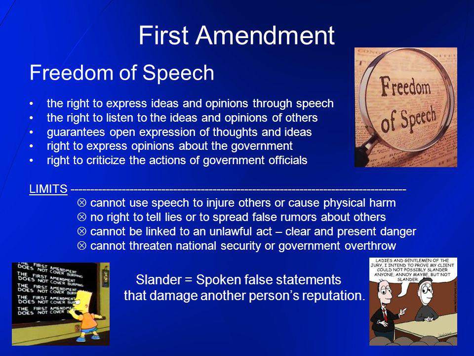 First Amendment Freedom of Speech the right to express ideas and opinions through speech the right to listen to the ideas and opinions of others guara