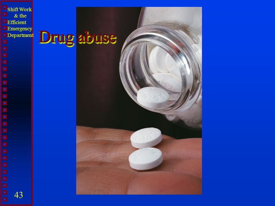 Shift Work & the Efficient Emergency Department 43 Drug abuse