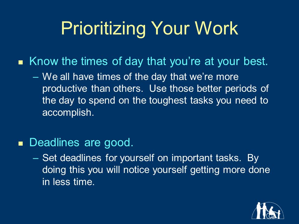 Prioritizing Your Work Know the times of day that youre at your best.