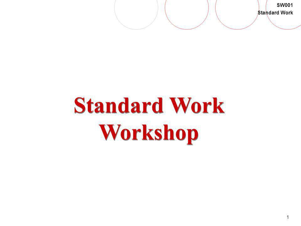 1 SW001 Standard Work Standard Work Workshop
