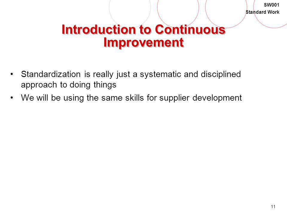 11 SW001 Standard Work Introduction to Continuous Improvement Standardization is really just a systematic and disciplined approach to doing things We