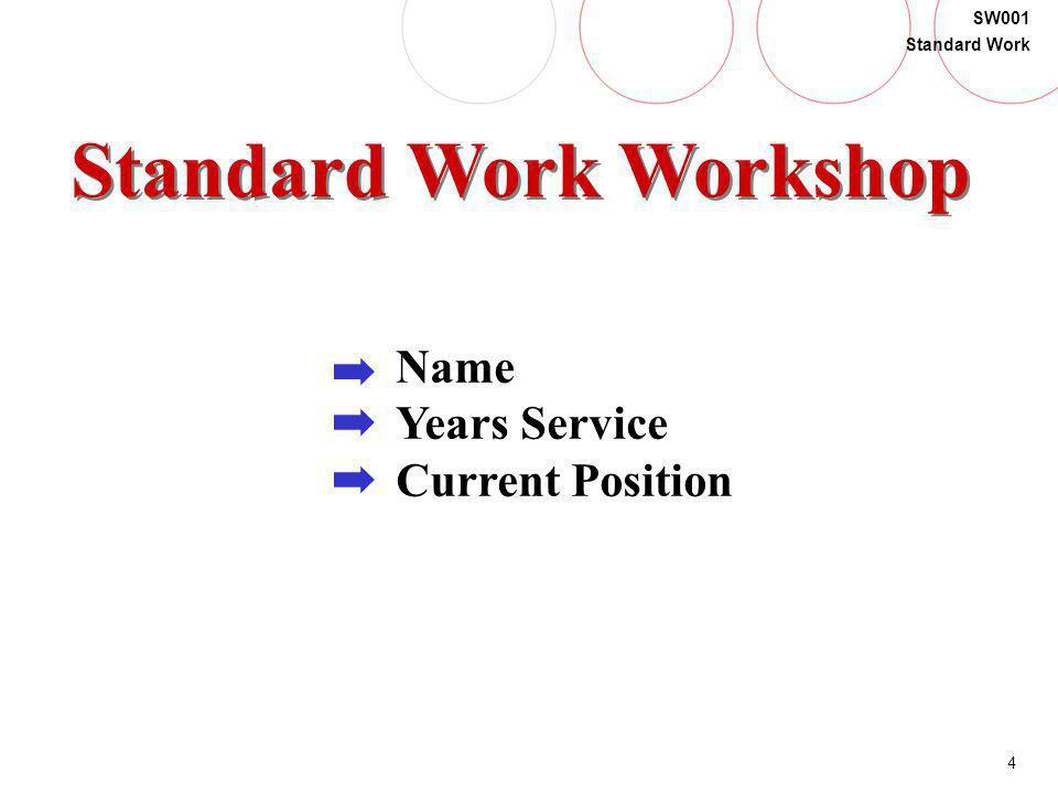 4 SW001 Standard Work Standard Work Workshop Name Years Service Current Position