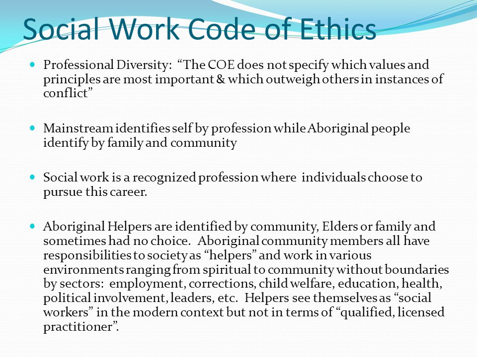 Social Work Code of Ethics Professional Diversity: The COE does not specify which values and principles are most important & which outweigh others in