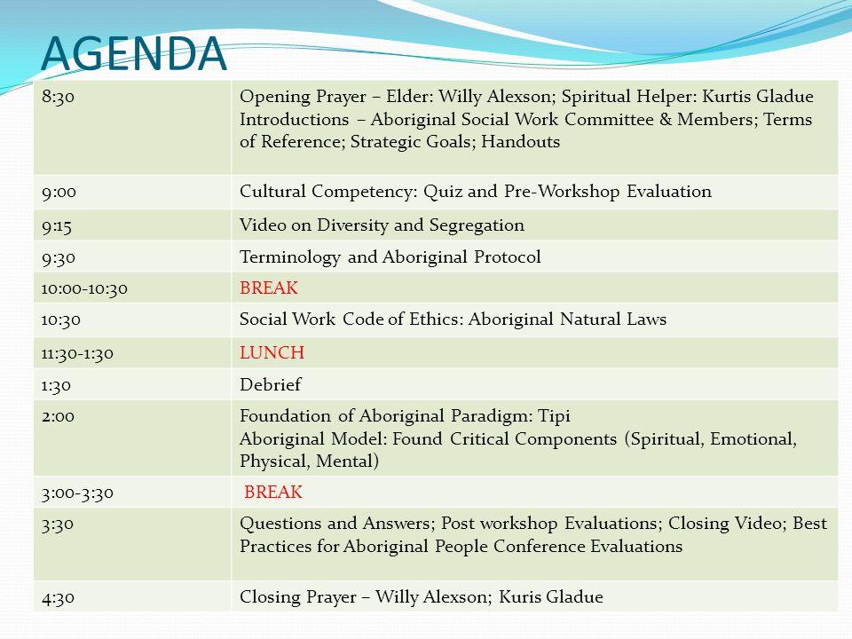 AGENDA 8:30Opening Prayer – Elder: Willy Alexson; Spiritual Helper: Kurtis Gladue Introductions – Aboriginal Social Work Committee & Members; Terms of