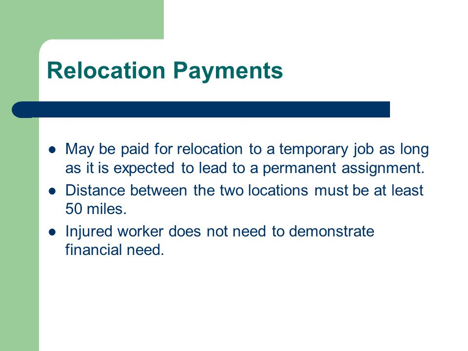 Relocation Payments May be paid for relocation to a temporary job as long as it is expected to lead to a permanent assignment. Distance between the tw