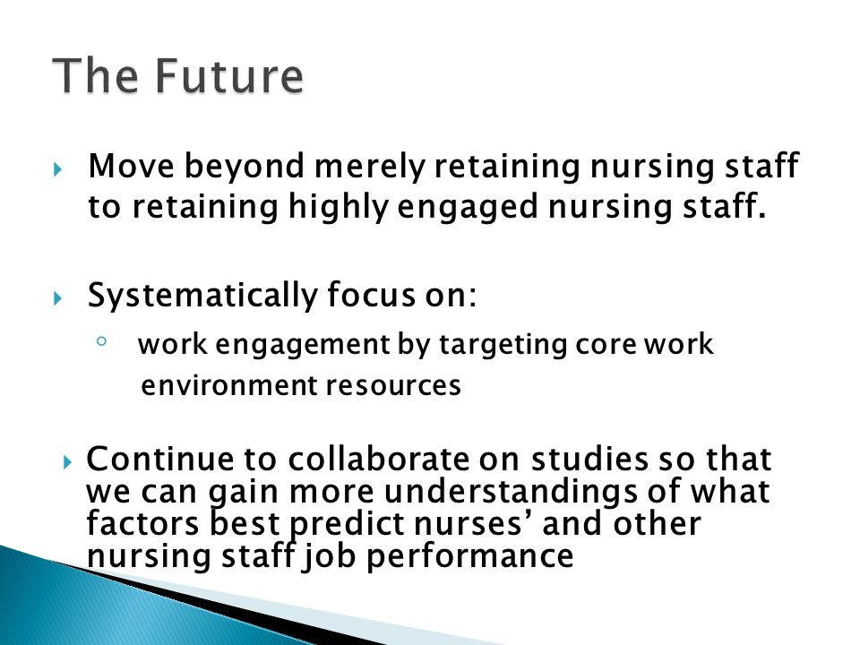Move beyond merely retaining nursing staff to retaining highly engaged nursing staff.