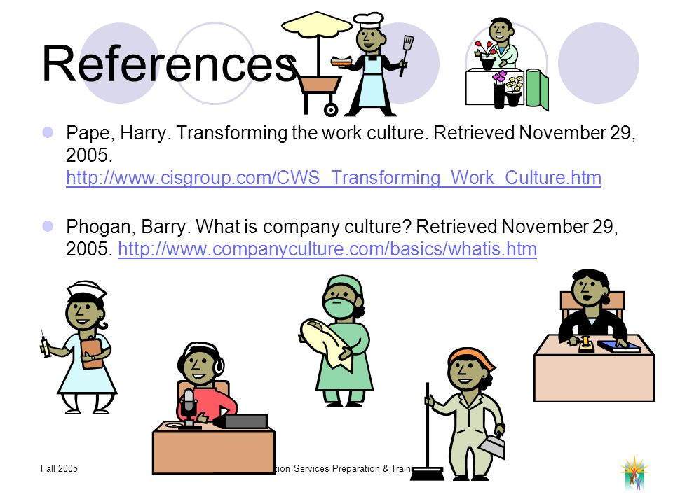 Fall 2005Transition Services Preparation & Training References Pape, Harry. Transforming the work culture. Retrieved November 29, 2005. http://www.cis