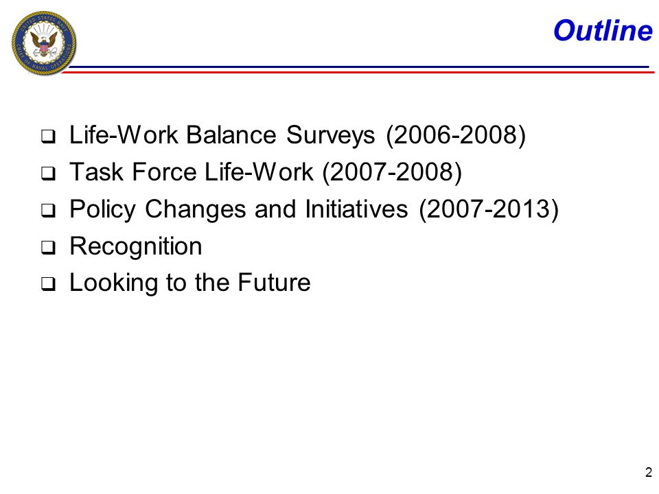 Outline Life-Work Balance Surveys (2006-2008) Task Force Life-Work (2007-2008) Policy Changes and Initiatives (2007-2013) Recognition Looking to the Future 2