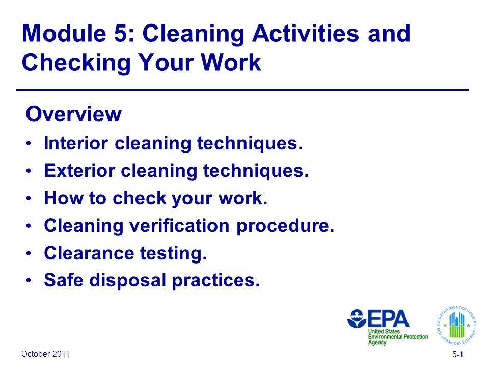 October 2011 5-1 Module 5: Cleaning Activities and Checking Your Work Overview Interior cleaning techniques. Exterior cleaning techniques. How to chec