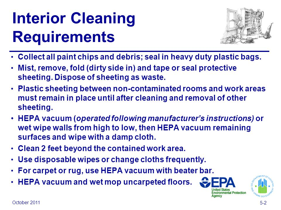 October 2011 5-2 Interior Cleaning Requirements Collect all paint chips and debris; seal in heavy duty plastic bags.