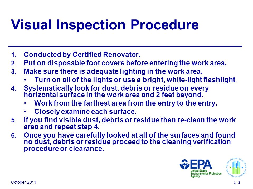 October 2011 5-3 Visual Inspection Procedure 1. Conducted by Certified Renovator.
