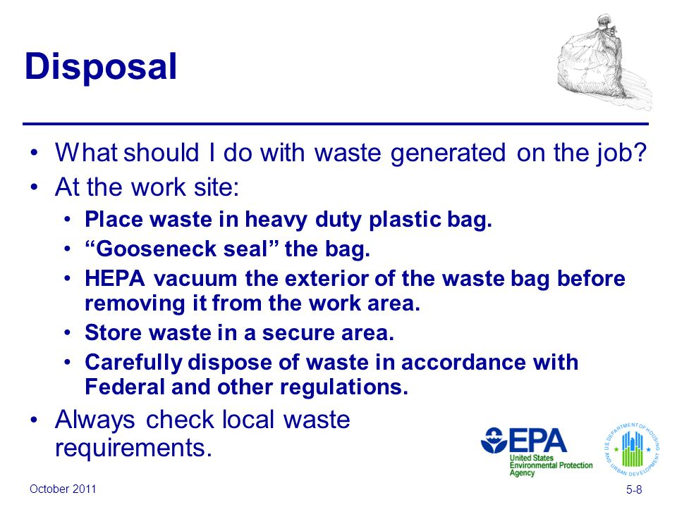 October 2011 5-8 Disposal What should I do with waste generated on the job? At the work site: Place waste in heavy duty plastic bag. Gooseneck seal th
