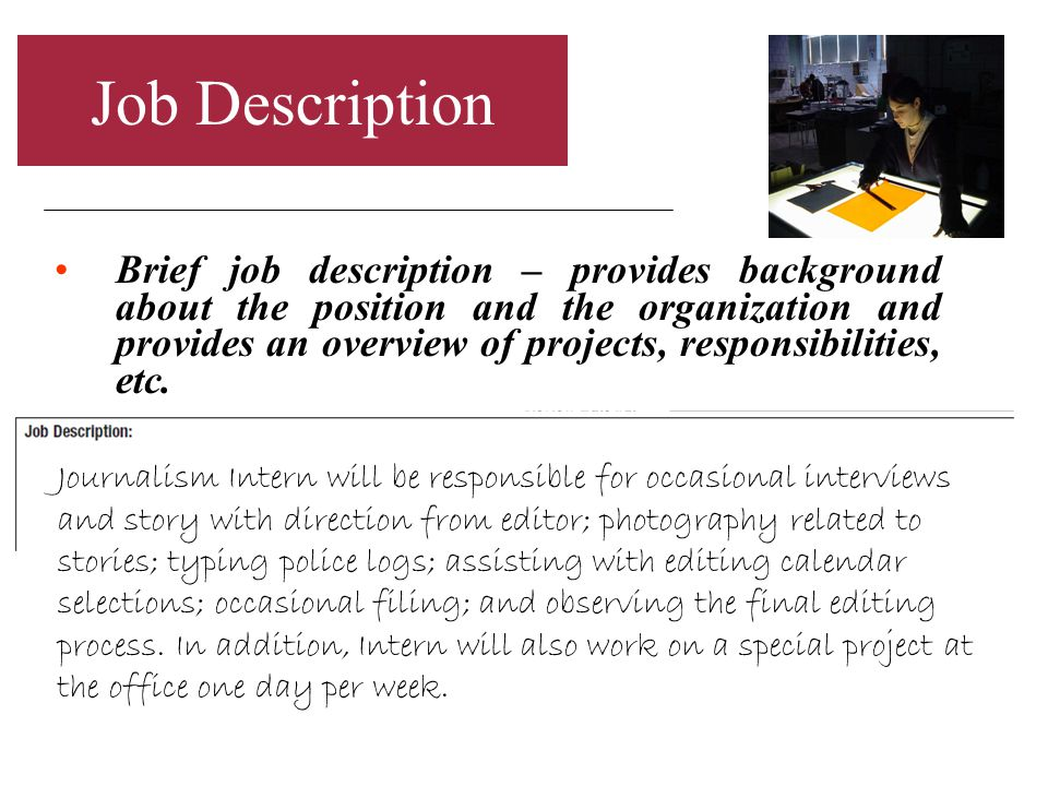 Job Description Brief job description – provides background about the position and the organization and provides an overview of projects, responsibilities, etc.