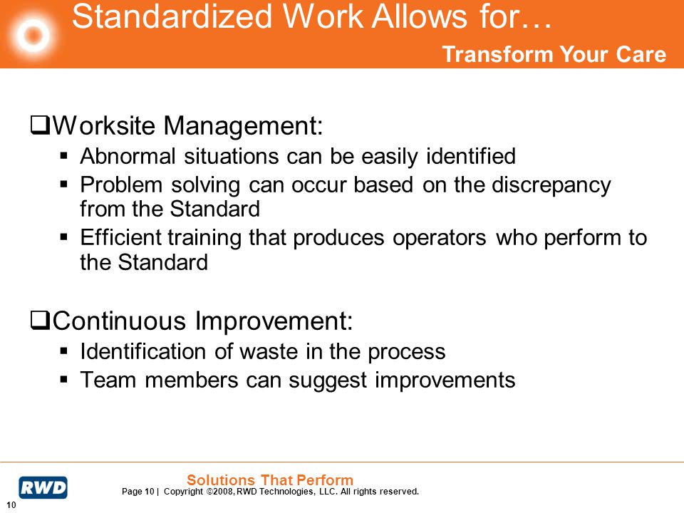 Transform Your Care 10 Solutions That Perform Page 10 | Copyright ©2008, RWD Technologies, LLC. All rights reserved. Standardized Work Allows for… Wor