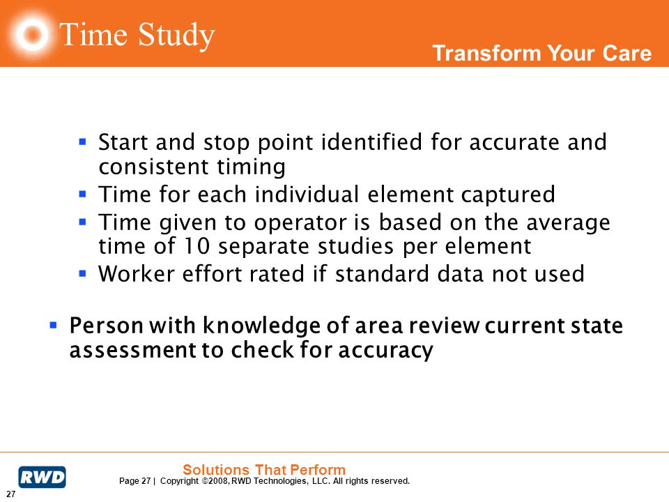 Transform Your Care 27 Solutions That Perform Page 27 | Copyright ©2008, RWD Technologies, LLC. All rights reserved. Time Study Start and stop point i