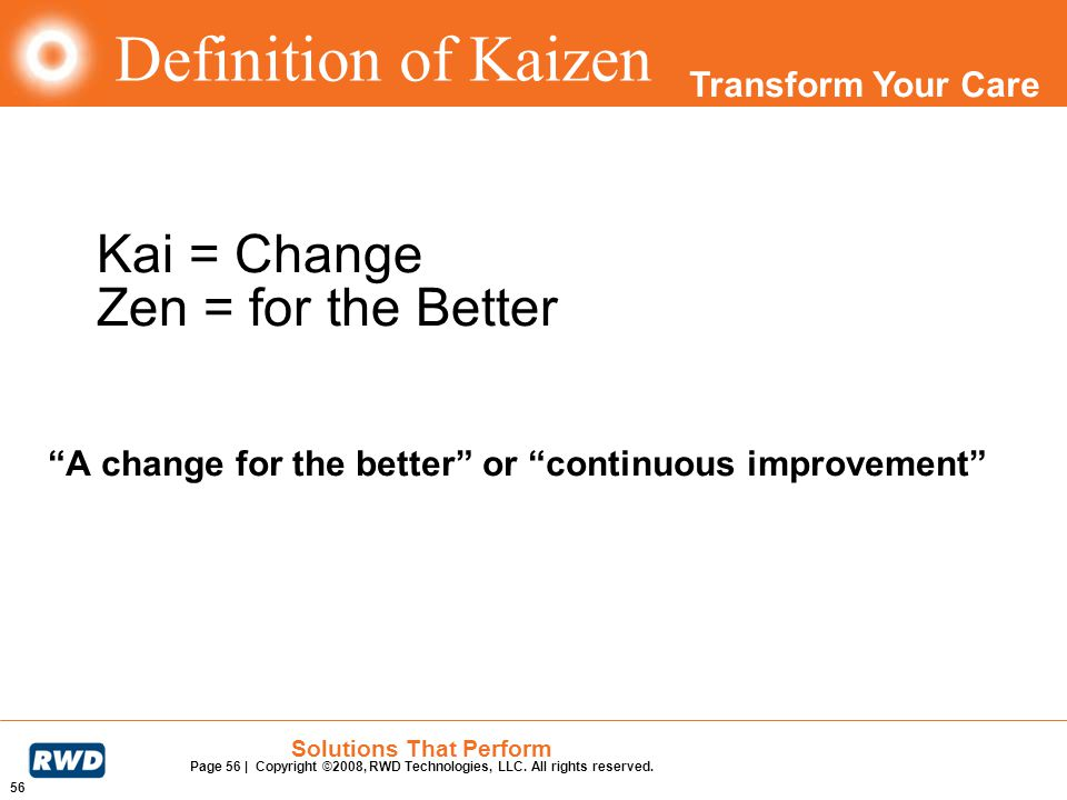 Transform Your Care 56 Solutions That Perform Page 56 | Copyright ©2008, RWD Technologies, LLC. All rights reserved. Kai = Change Zen = for the Better