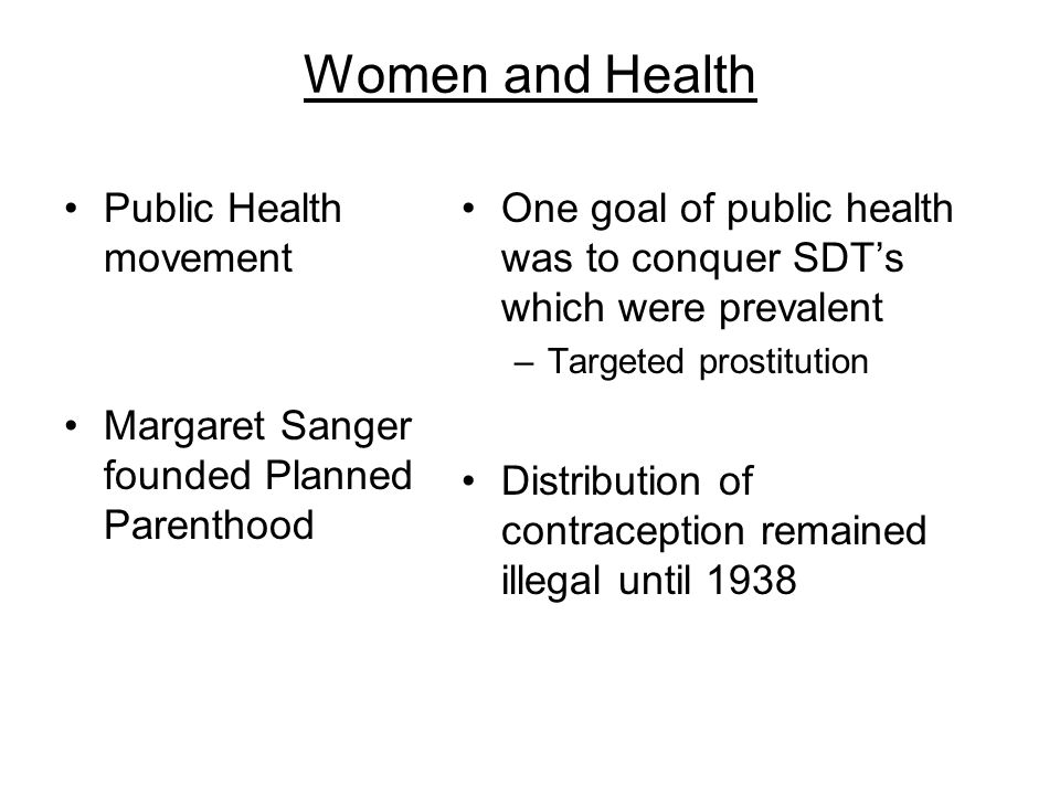 Women and Health Public Health movement Margaret Sanger founded Planned Parenthood One goal of public health was to conquer SDTs which were prevalent