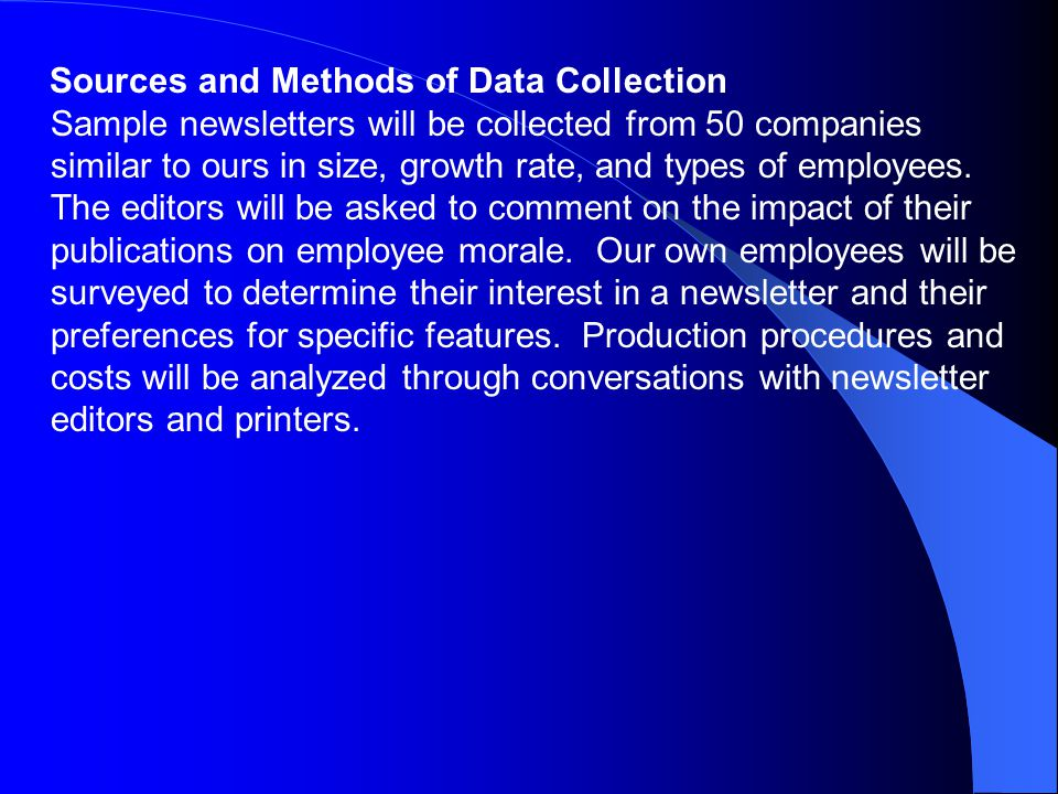 Sources and Methods of Data Collection Sample newsletters will be collected from 50 companies similar to ours in size, growth rate, and types of employees.
