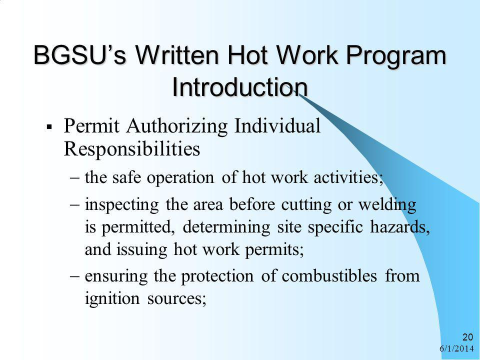 6/1/2014 20 BGSUs Written Hot Work Program Introduction Permit Authorizing Individual Responsibilities the safe operation of hot work activities; insp
