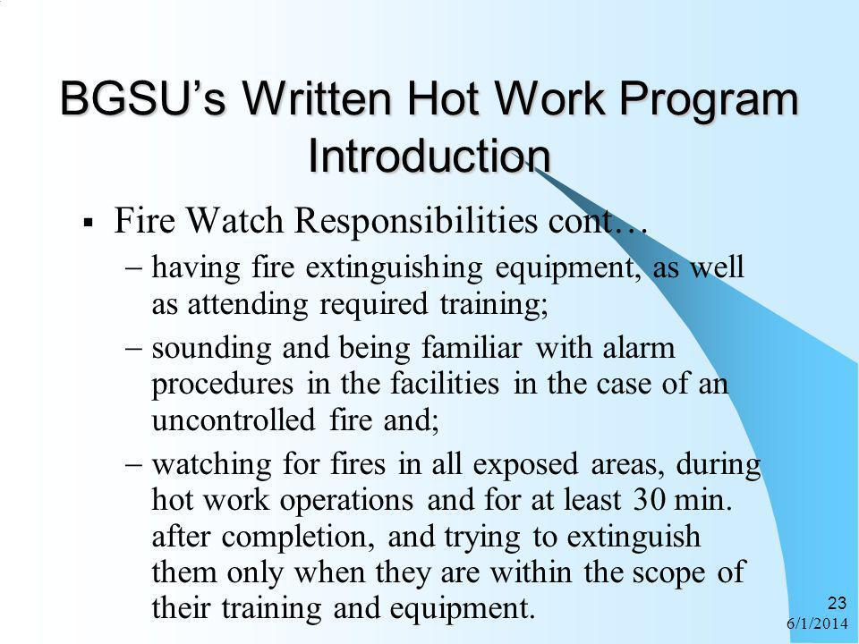 6/1/2014 23 BGSUs Written Hot Work Program Introduction Fire Watch Responsibilities cont… having fire extinguishing equipment, as well as attending re
