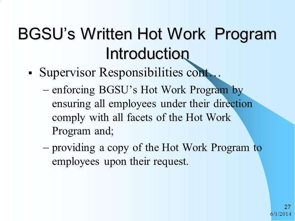 6/1/2014 27 BGSUs Written Hot Work Program Introduction Supervisor Responsibilities cont… enforcing BGSUs Hot Work Program by ensuring all employees u