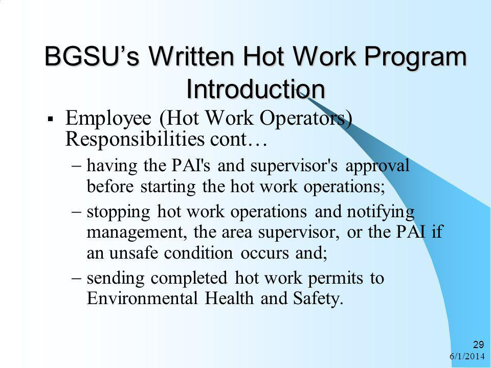 6/1/2014 29 BGSUs Written Hot Work Program Introduction Employee (Hot Work Operators) Responsibilities cont… having the PAI's and supervisor's approva