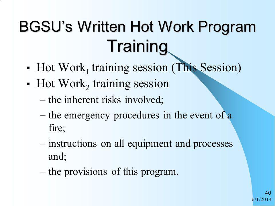 6/1/2014 40 BGSUs Written Hot Work Program Training Hot Work 1 training session (This Session) Hot Work 2 training session the inherent risks involved