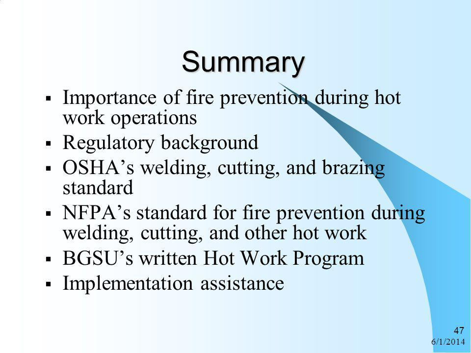 6/1/2014 47 Summary Importance of fire prevention during hot work operations Regulatory background OSHAs welding, cutting, and brazing standard NFPAs