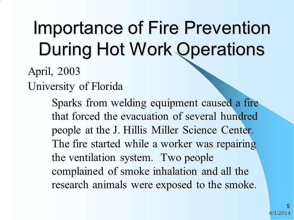 6/1/2014 5 Importance of Fire Prevention During Hot Work Operations April, 2003 University of Florida Sparks from welding equipment caused a fire that