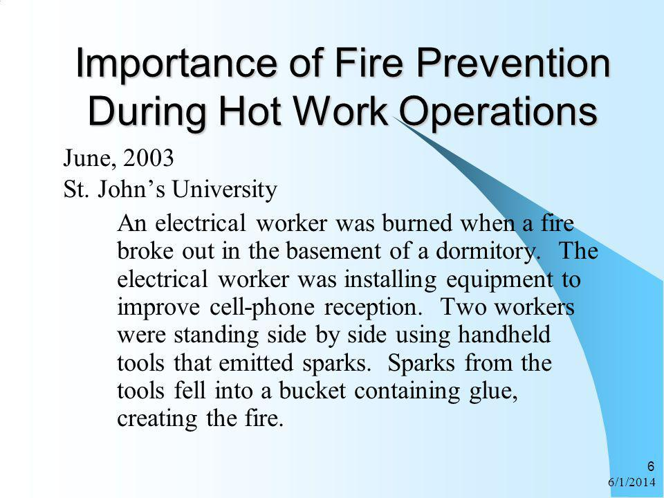 6/1/2014 6 Importance of Fire Prevention During Hot Work Operations June, 2003 St. Johns University An electrical worker was burned when a fire broke